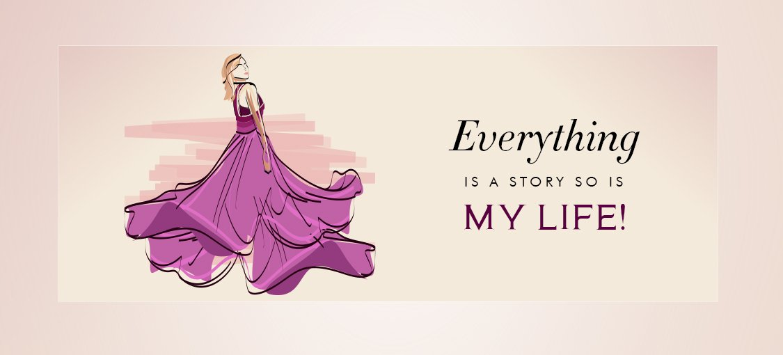 Everything is a story so is my Life!