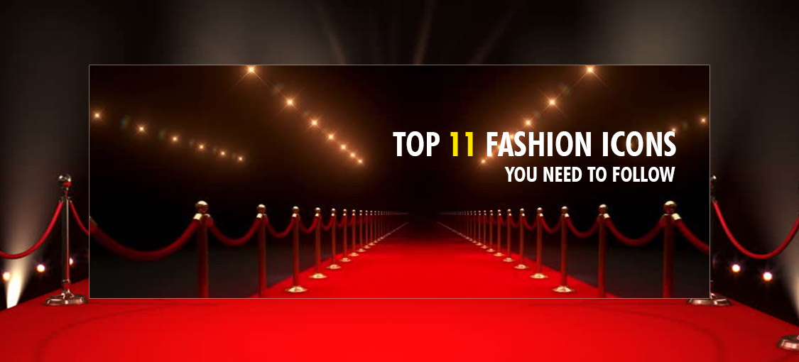 Top 11 Fashion Icons You Need to Follow