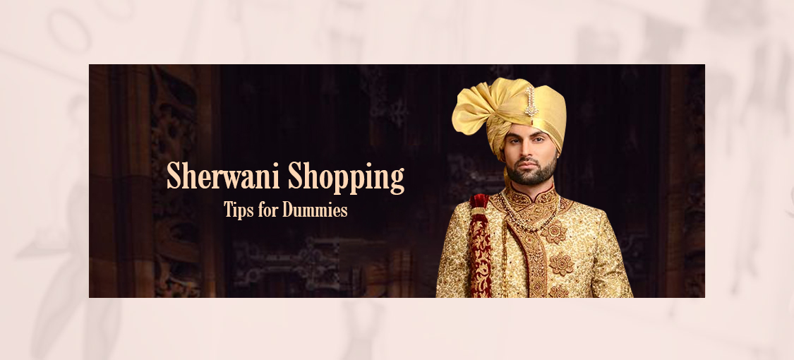 Sherwani Shopping Tips for Dummies