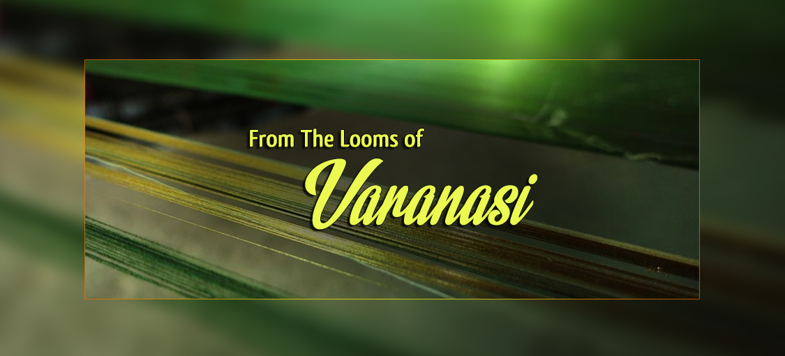 From The Looms of Varnasi