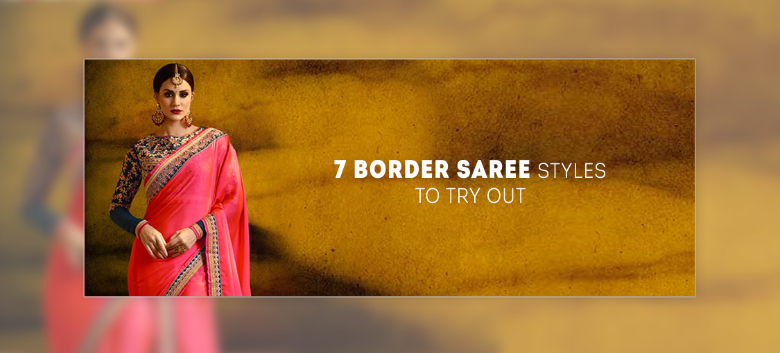 7 Border Saree Styles To Try Out