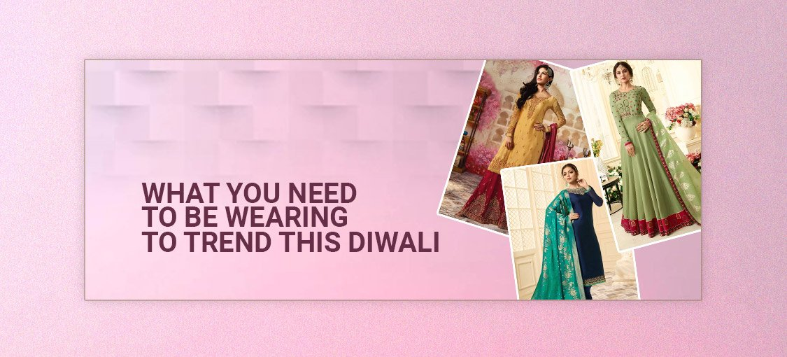 What You Need To Be Wearing To Trend This Diwali