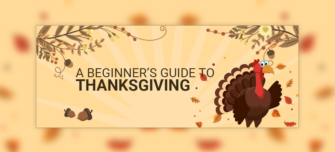 A Beginner's Guide To Thanksgiving