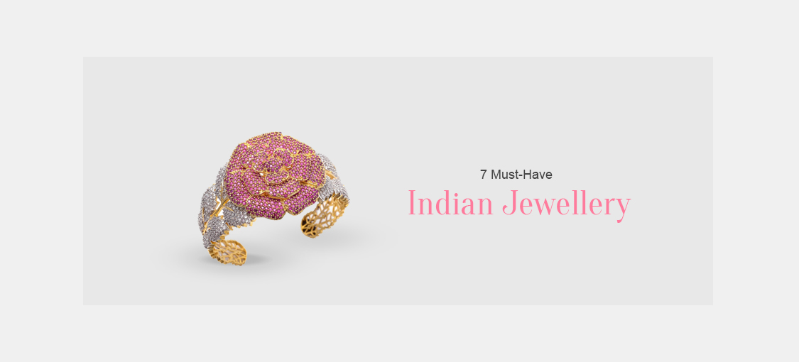 7 Must Have Indian Jewellery