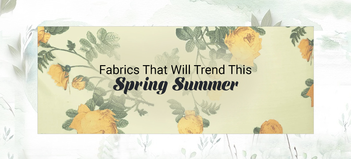 Fabrics That Will Trend This Spring Summer