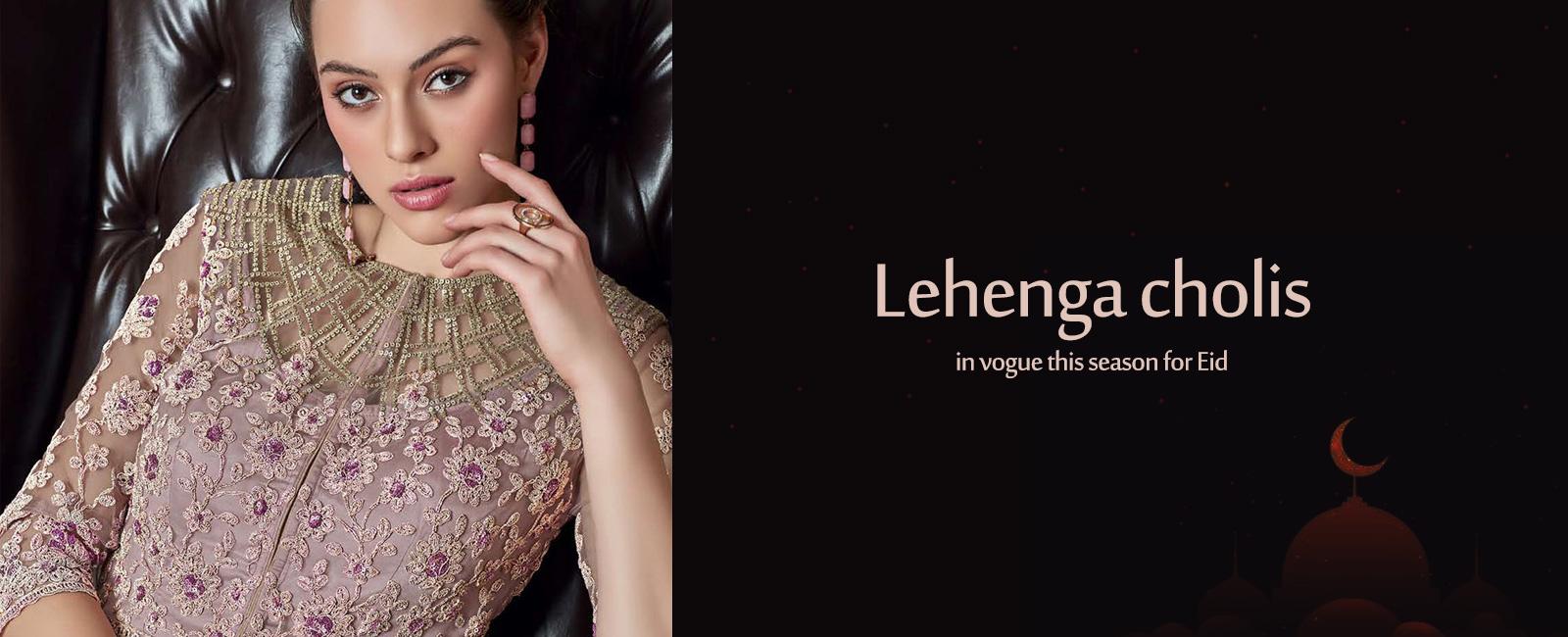 Lehenga Cholis in Vogue This Season For Eid